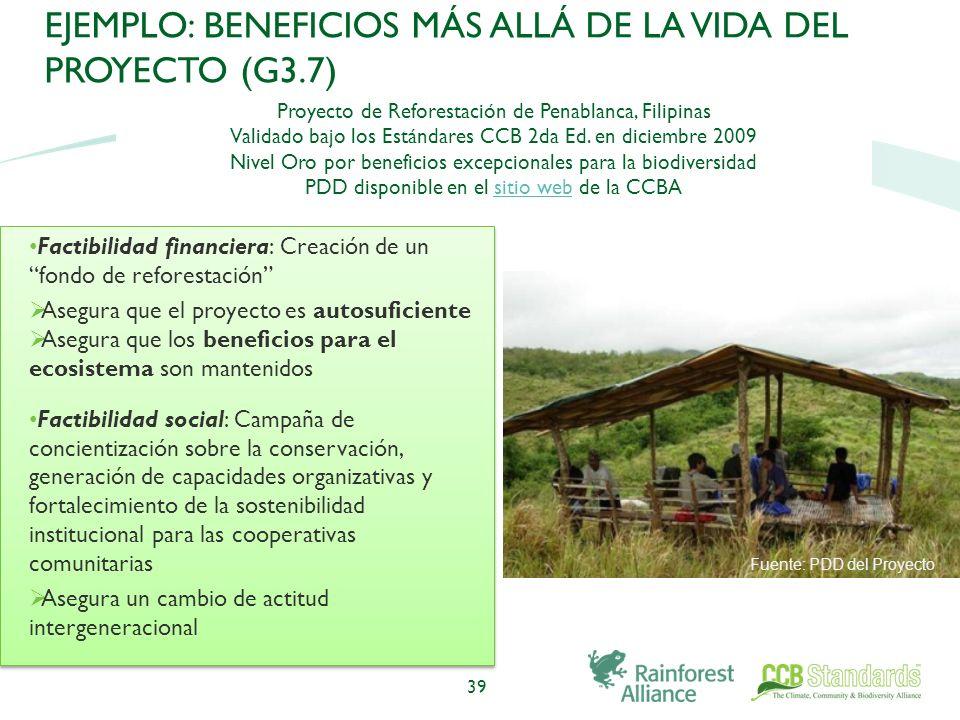 39 EJEMPLO: BENEFICIOS MÁS ALLÁ DE LA VIDA DEL PROYECTO (G3.7) Proyecto de Reforestación de Penablanca, Filipinas Validado bajo los Estándares CCB 2da Ed.