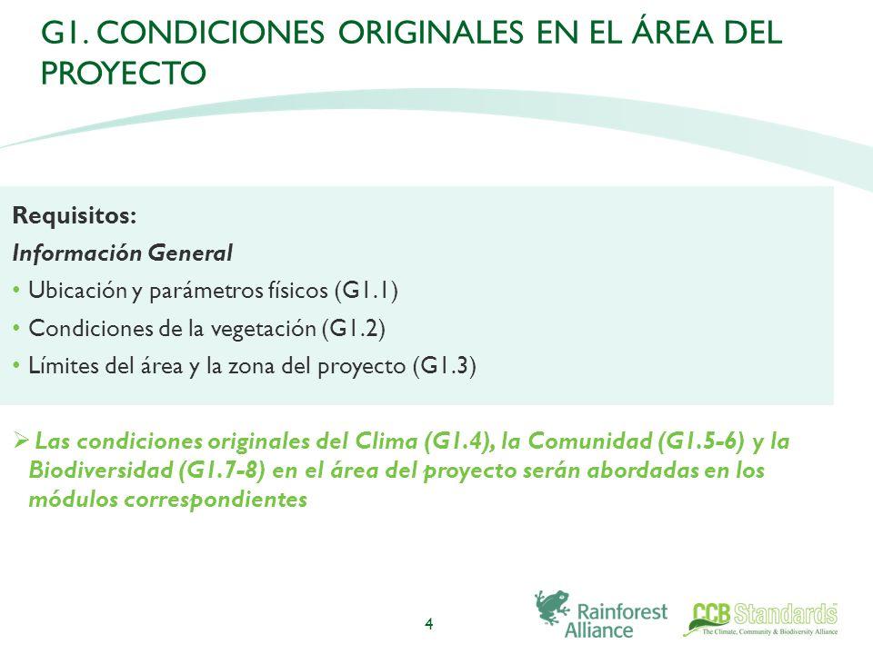 4 Requisitos: Información General Ubicación y parámetros físicos (G1.1) Condiciones de la vegetación (G1.2) Límites del área y la zona del proyecto (G1.3) Las condiciones originales del Clima (G1.4), la Comunidad (G1.5-6) y la Biodiversidad (G1.7-8) en el área del proyecto serán abordadas en los módulos correspondientes G1.