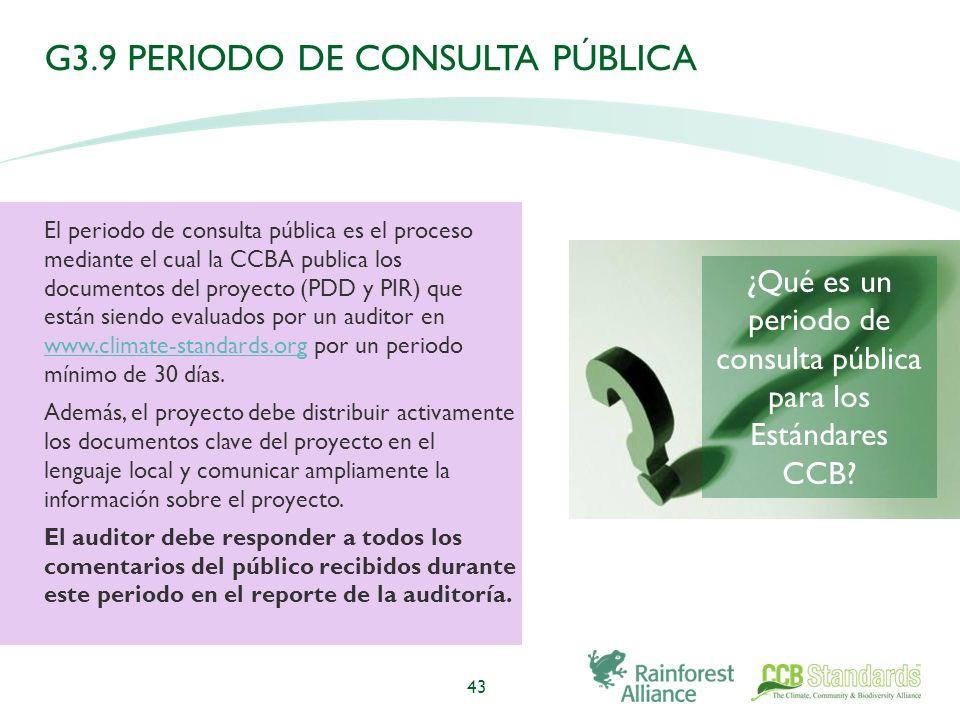 G3.9 PERIODO DE CONSULTA PÚBLICA El periodo de consulta pública es el proceso mediante el cual la CCBA publica los documentos del proyecto (PDD y PIR) que están siendo evaluados por un auditor en www.climate-standards.org por un periodo mínimo de 30 días.
