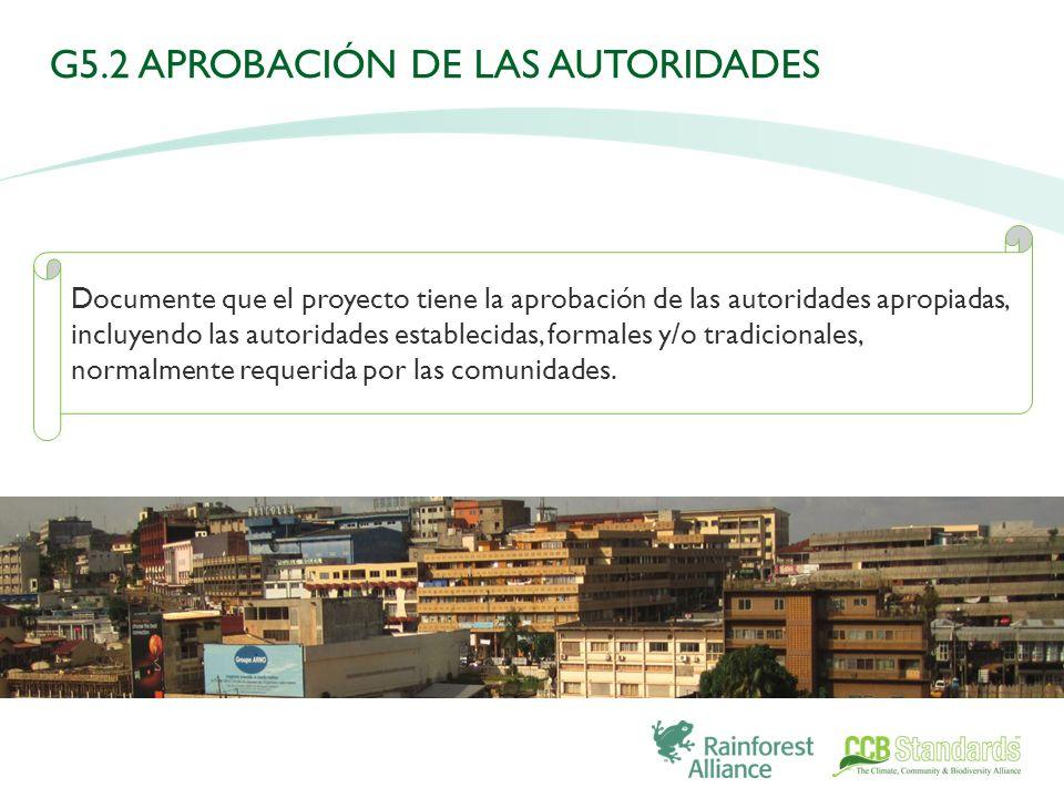 Documente que el proyecto tiene la aprobación de las autoridades apropiadas, incluyendo las autoridades establecidas, formales y/o tradicionales, normalmente requerida por las comunidades.