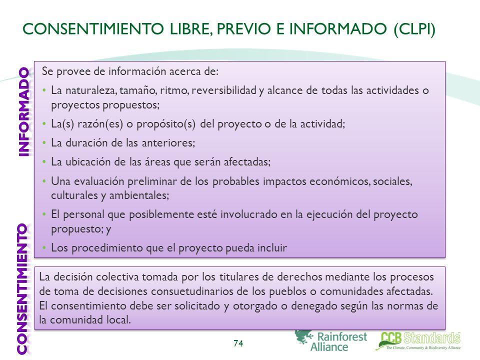 CONSENTIMIENTO LIBRE, PREVIO E INFORMADO (CLPI) 74 La decisión colectiva tomada por los titulares de derechos mediante los procesos de toma de decisiones consuetudinarios de los pueblos o comunidades afectadas.