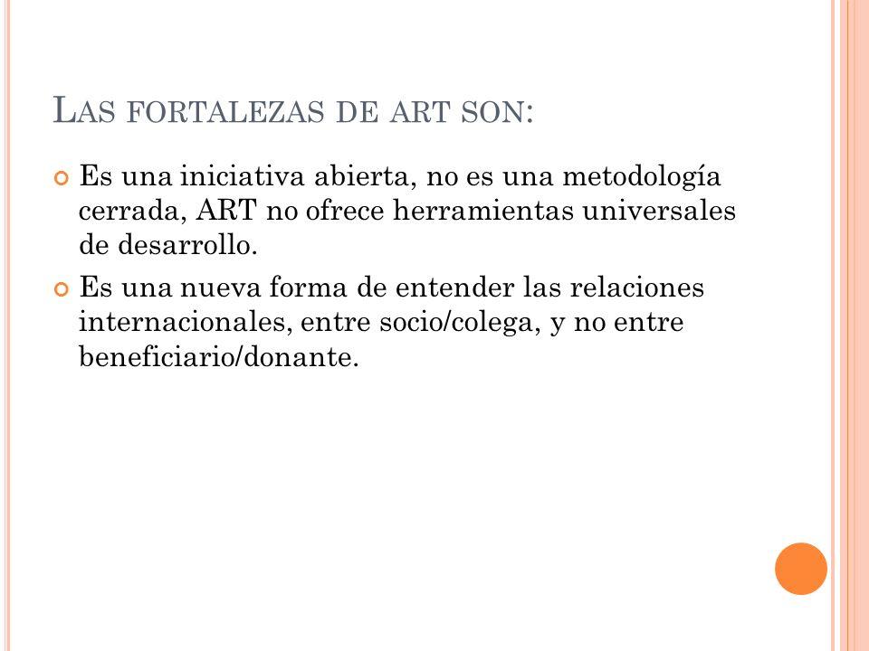 L AS FORTALEZAS DE ART SON : Es una iniciativa abierta, no es una metodología cerrada, ART no ofrece herramientas universales de desarrollo.