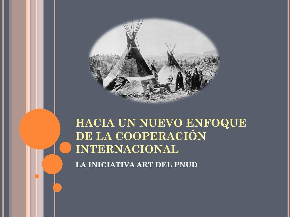 HACIA UN NUEVO ENFOQUE DE LA COOPERACIÓN INTERNACIONAL LA INICIATIVA ART DEL PNUD