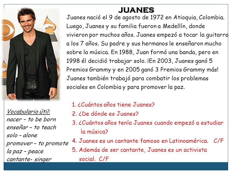 Juanes nació el 9 de agosto de 1972 en Atioquia, Colombia. Luego, Juanes y su familia fueron a Medellín, donde vivieron por muchos años. Juanes empezó