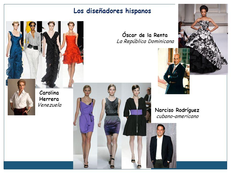 Los diseñadores hispanos Carolina Herrera Venezuela Óscar de la Renta La República Dominicana Narciso Rodríguez cubano-americano