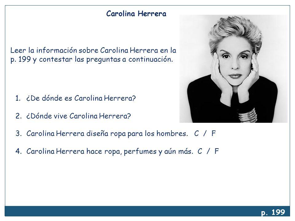 1.¿De dónde es Carolina Herrera? 2.¿Dónde vive Carolina Herrera? 3.Carolina Herrera diseña ropa para los hombres. C / F 4.Carolina Herrera hace ropa,