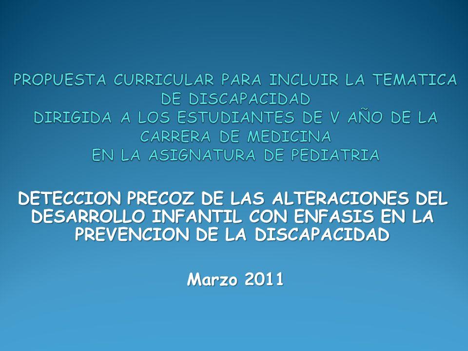 DETECCION PRECOZ DE LAS ALTERACIONES DEL DESARROLLO INFANTIL CON ENFASIS EN LA PREVENCION DE LA DISCAPACIDAD Marzo 2011 Marzo 2011