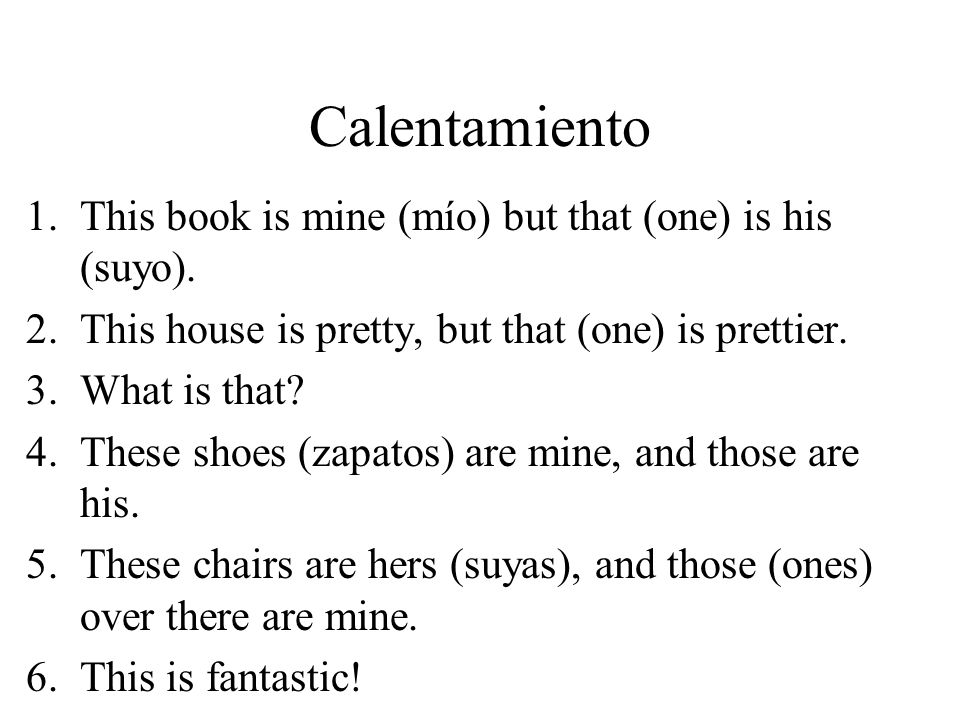 Calentamiento 1.This book is mine (mío) but that (one) is his (suyo).