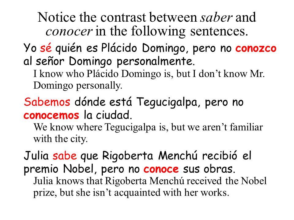 Yo sé quién es Plácido Domingo, pero no conozco al señor Domingo personalmente. Sabemos dónde está Tegucigalpa, pero no conocemos la ciudad. Julia sab