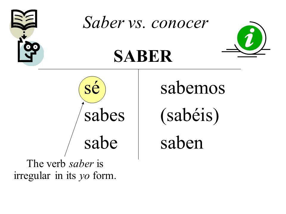 Saber vs. conocer SABER sé sabes sabe sabemos (sabéis) saben The verb saber is irregular in its yo form.