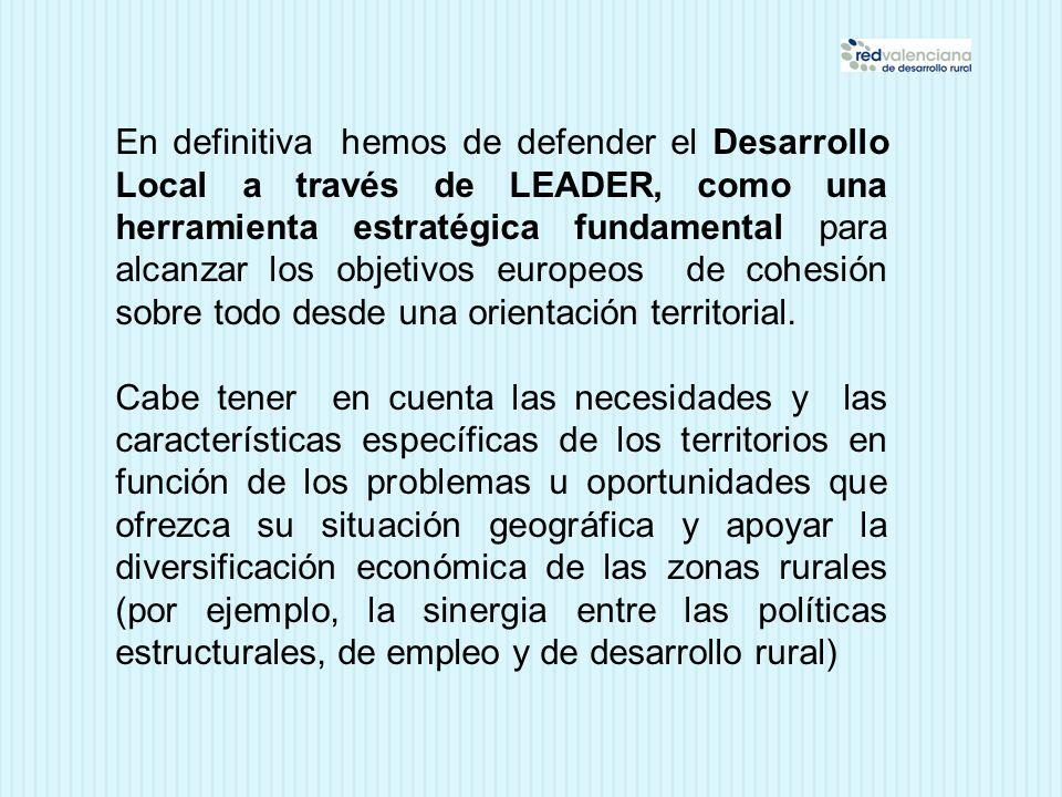 En definitiva hemos de defender el Desarrollo Local a través de LEADER, como una herramienta estratégica fundamental para alcanzar los objetivos europ