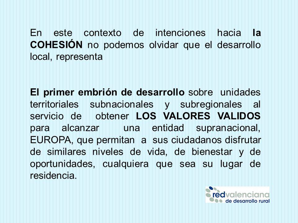 En este contexto de intenciones hacia la COHESIÓN no podemos olvidar que el desarrollo local, representa El primer embrión de desarrollo sobre unidade