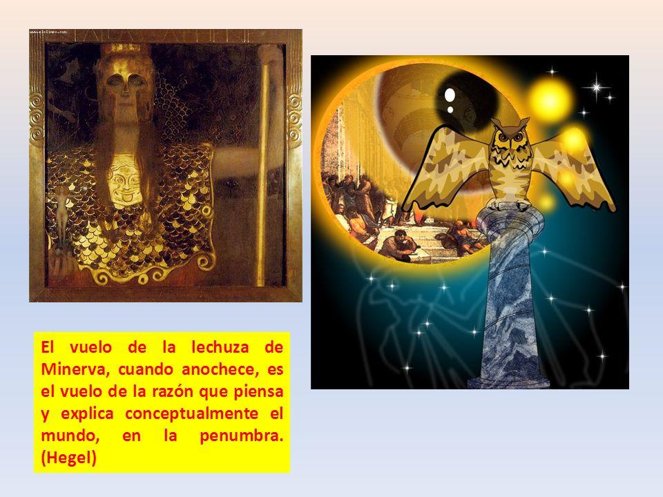 El vuelo de la lechuza de Minerva, cuando anochece, es el vuelo de la razón que piensa y explica conceptualmente el mundo, en la penumbra. (Hegel)