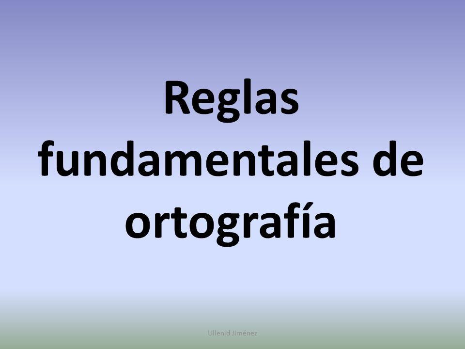 Reglas fundamentales de ortografía Ullenid Jiménez