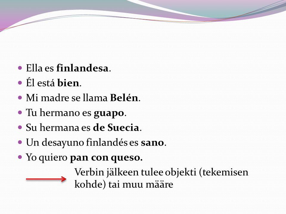 Ella es finlandesa. Él está bien. Mi madre se llama Belén.