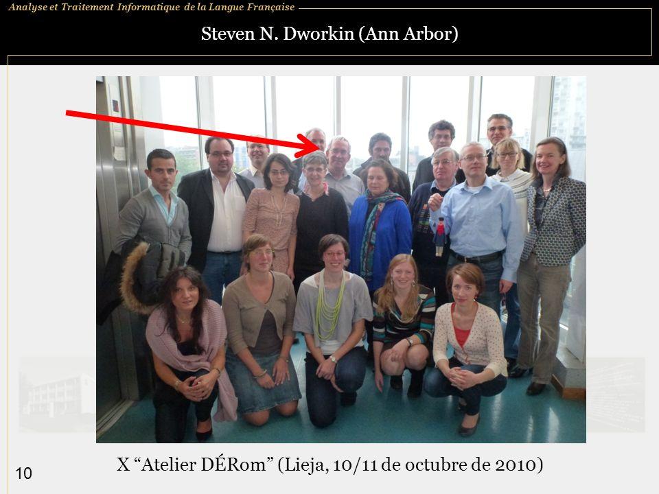 Analyse et Traitement Informatique de la Langue Française 10 Steven N. Dworkin (Ann Arbor) X Atelier DÉRom (Lieja, 10/11 de octubre de 2010)