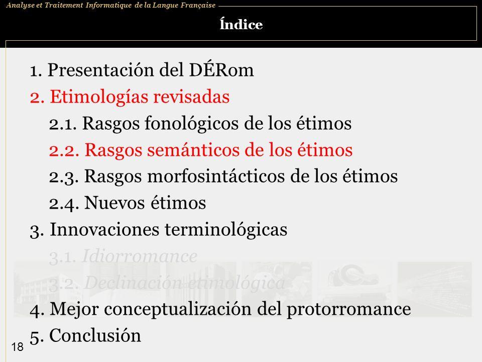 Analyse et Traitement Informatique de la Langue Française 18 ĺndice 1. Presentación del DÉRom 2. Etimologías revisadas 2.1. Rasgos fonológicos de los