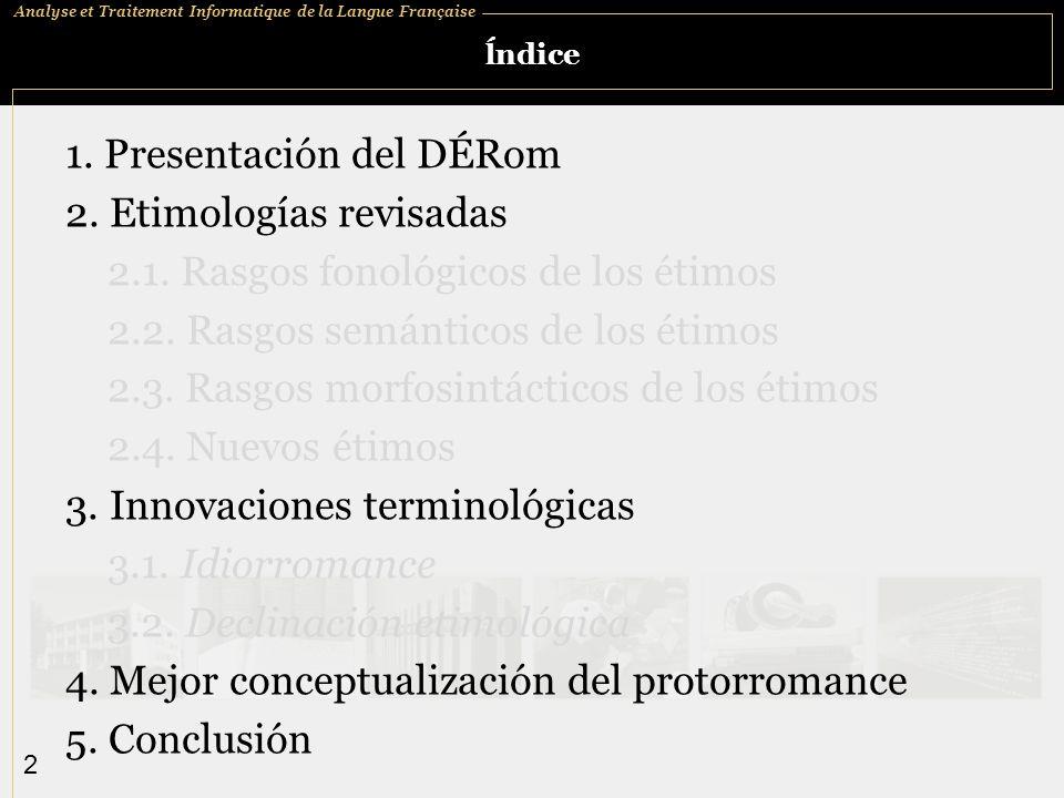 Analyse et Traitement Informatique de la Langue Française 2 ĺndice 1. Presentación del DÉRom 2. Etimologías revisadas 2.1. Rasgos fonológicos de los é