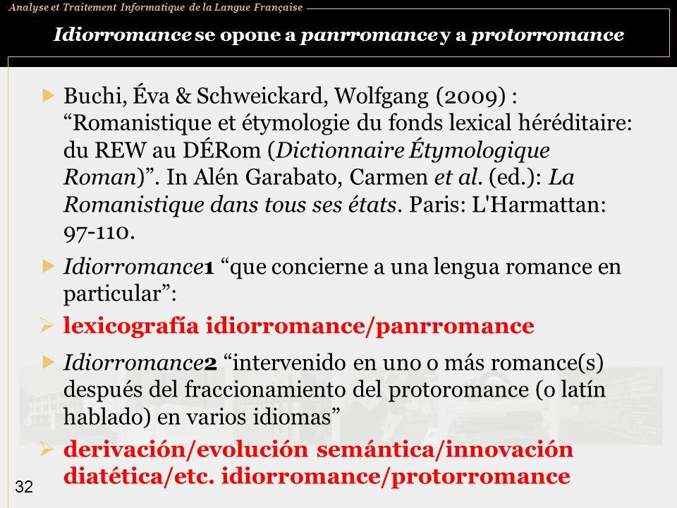 Analyse et Traitement Informatique de la Langue Française 32 Idiorromance se opone a panrromance y a protorromance Buchi, Éva & Schweickard, Wolfgang