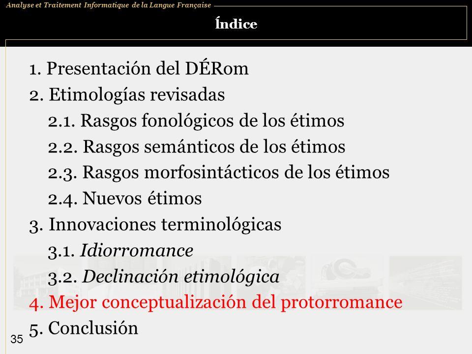 Analyse et Traitement Informatique de la Langue Française 35 ĺndice 1. Presentación del DÉRom 2. Etimologías revisadas 2.1. Rasgos fonológicos de los