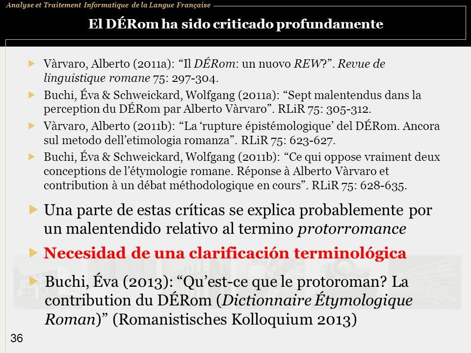 Analyse et Traitement Informatique de la Langue Française 36 El DÉRom ha sido criticado profundamente Vàrvaro, Alberto (2011a): Il DÉRom: un nuovo REW