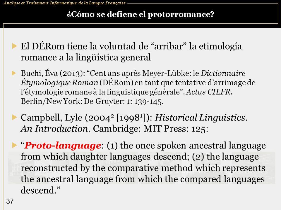 Analyse et Traitement Informatique de la Langue Française 37 ¿Cómo se defiene el protorromance? El DÉRom tiene la voluntad de arribar la etimología ro