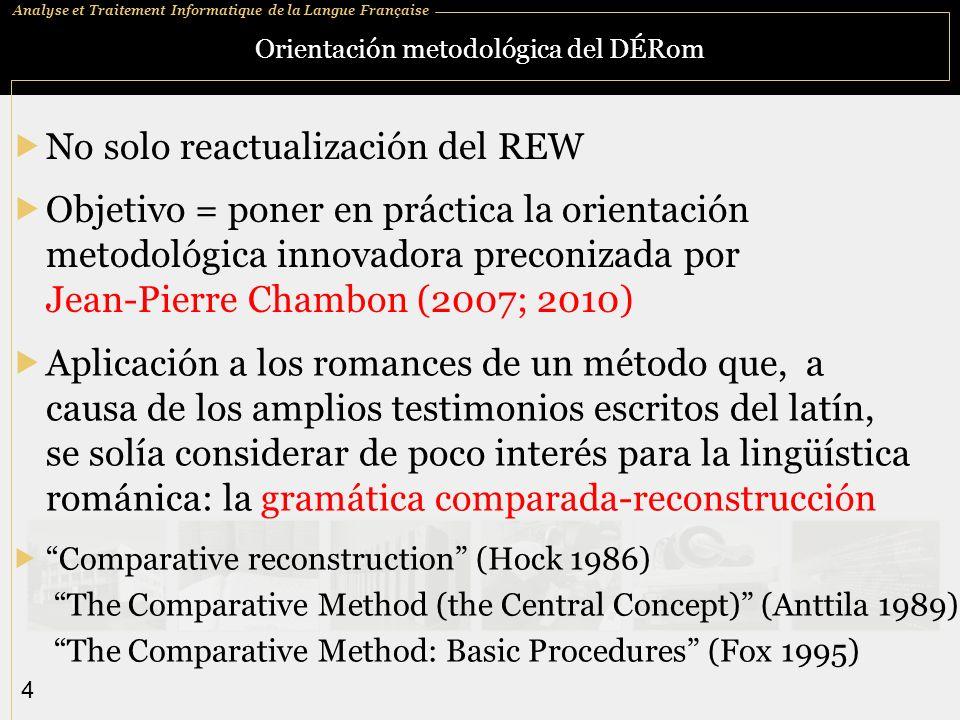Analyse et Traitement Informatique de la Langue Française 4 Orientación metodológica del DÉRom No solo reactualización del REW Aplicación a los romanc