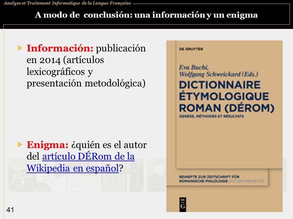 Analyse et Traitement Informatique de la Langue Française 41 A modo de conclusión: una información y un enigma Información: publicación en 2014 (artíc