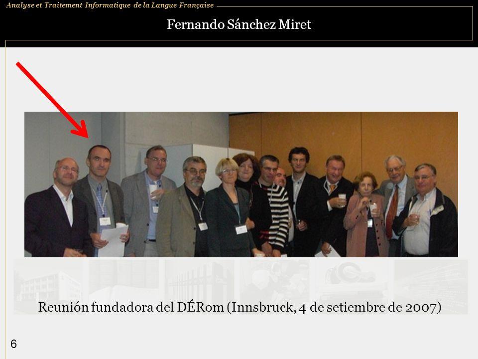 Analyse et Traitement Informatique de la Langue Française 6 Fernando Sánchez Miret Reunión fundadora del DÉRom (Innsbruck, 4 de setiembre de 2007)