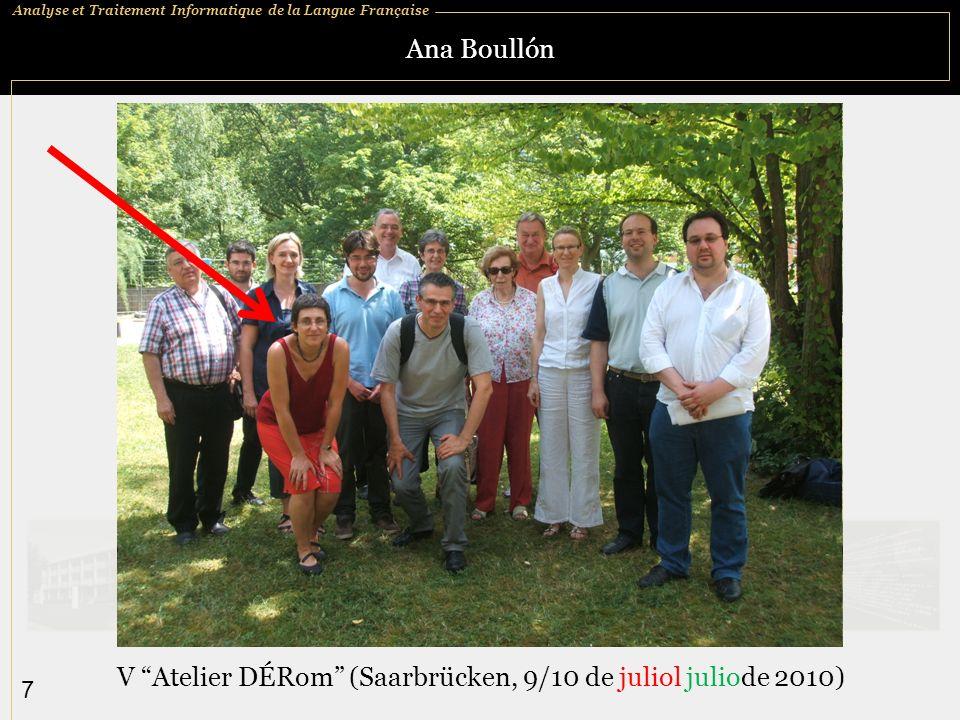 Analyse et Traitement Informatique de la Langue Française 7 Ana Boullón V Atelier DÉRom (Saarbrücken, 9/10 de juliol juliode 2010)