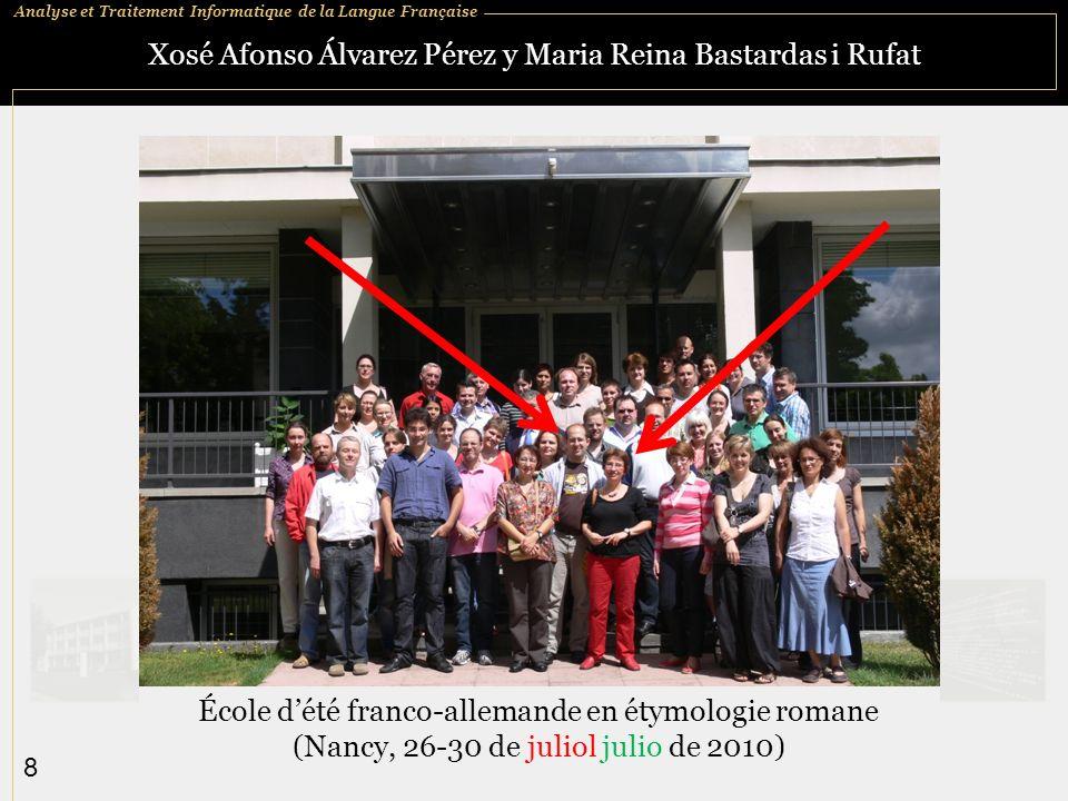 Analyse et Traitement Informatique de la Langue Française 8 Xosé Afonso Álvarez Pérez y Maria Reina Bastardas i Rufat École dété franco-allemande en é