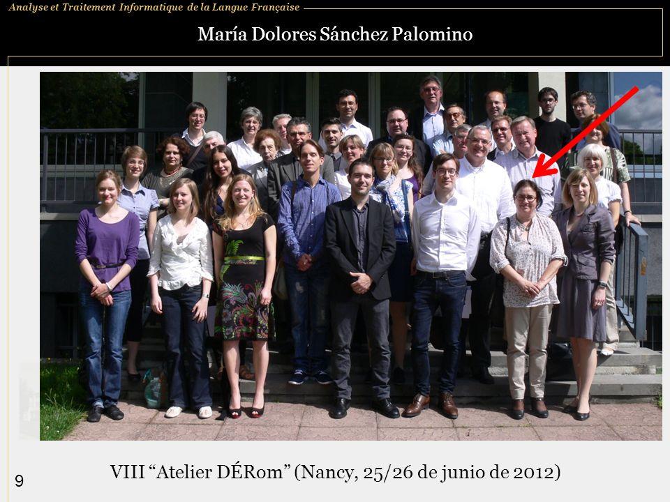 Analyse et Traitement Informatique de la Langue Française 9 María Dolores Sánchez Palomino VIII Atelier DÉRom (Nancy, 25/26 de junio de 2012)