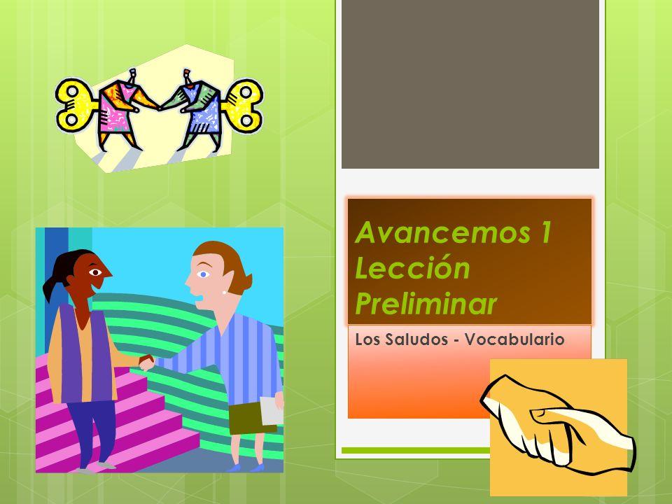 Avancemos 1 Lección Preliminar Los Saludos - Vocabulario