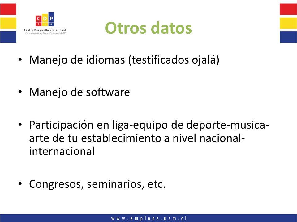 Otros datos Manejo de idiomas (testificados ojalá) Manejo de software Participación en liga-equipo de deporte-musica- arte de tu establecimiento a niv