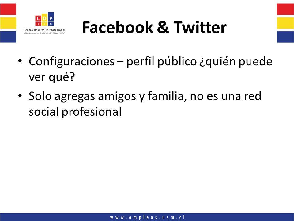 Configuraciones – perfil público ¿quién puede ver qué? Solo agregas amigos y familia, no es una red social profesional Facebook & Twitter