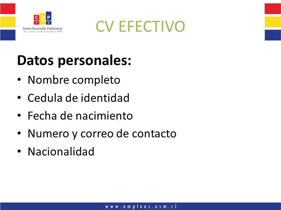 CV EFECTIVO Datos personales: Nombre completo Cedula de identidad Fecha de nacimiento Numero y correo de contacto Nacionalidad