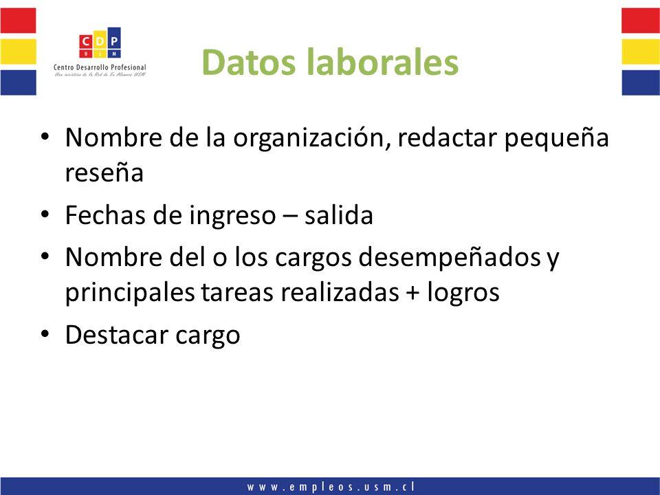 Datos laborales Nombre de la organización, redactar pequeña reseña Fechas de ingreso – salida Nombre del o los cargos desempeñados y principales tarea