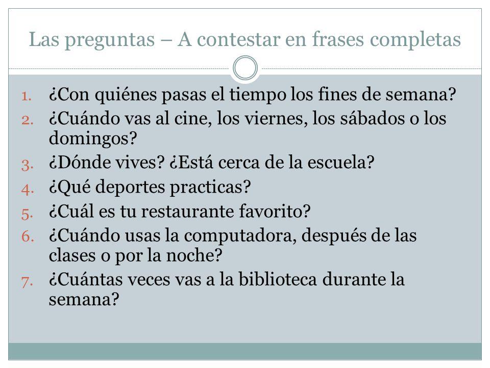 Las preguntas – A contestar en frases completas 1.
