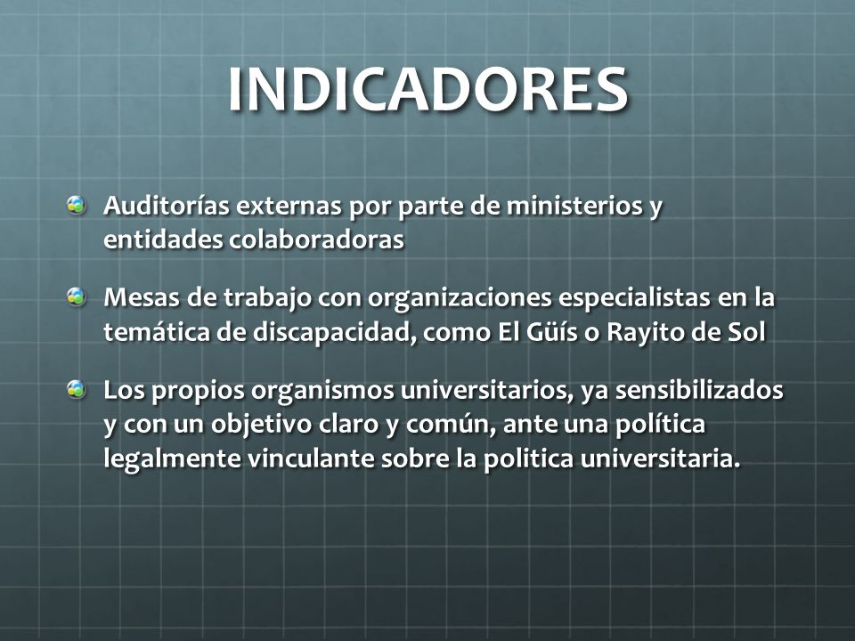 INDICADORES Auditorías externas por parte de ministerios y entidades colaboradoras Mesas de trabajo con organizaciones especialistas en la temática de