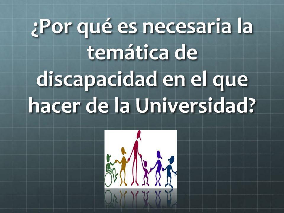 ¿Por qué es necesaria la temática de discapacidad en el que hacer de la Universidad?