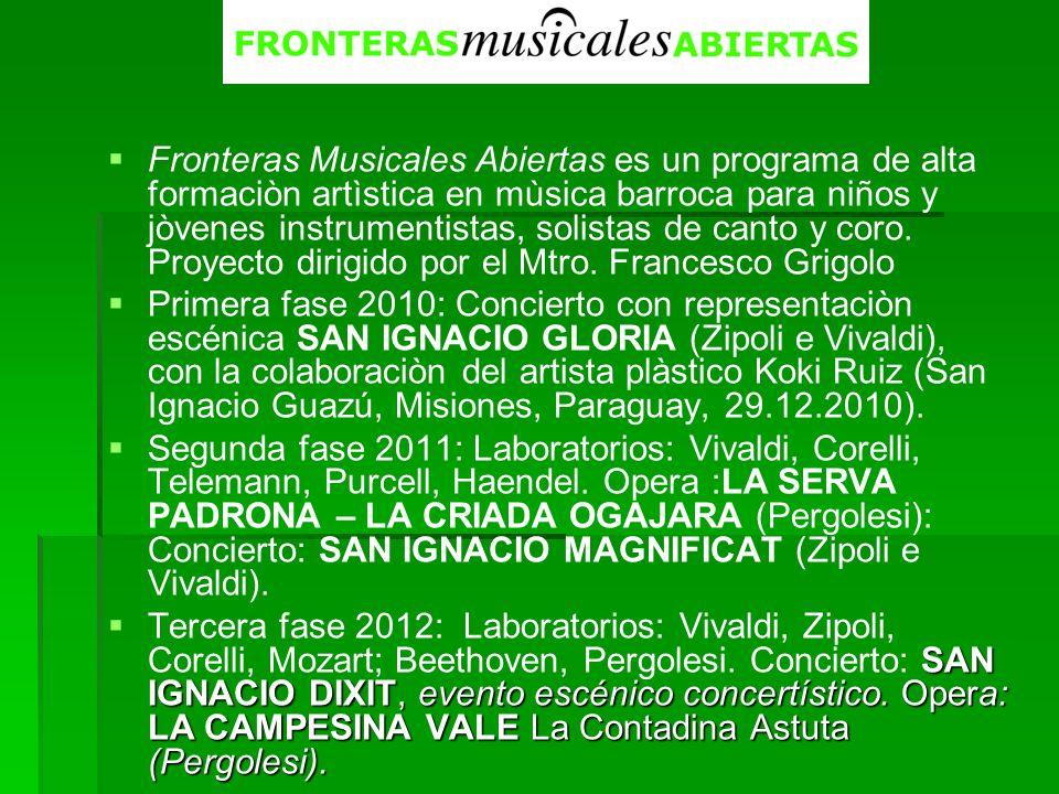 Fronteras Musicales Abiertas es un programa de alta formaciòn artìstica en mùsica barroca para niños y jòvenes instrumentistas, solistas de canto y co