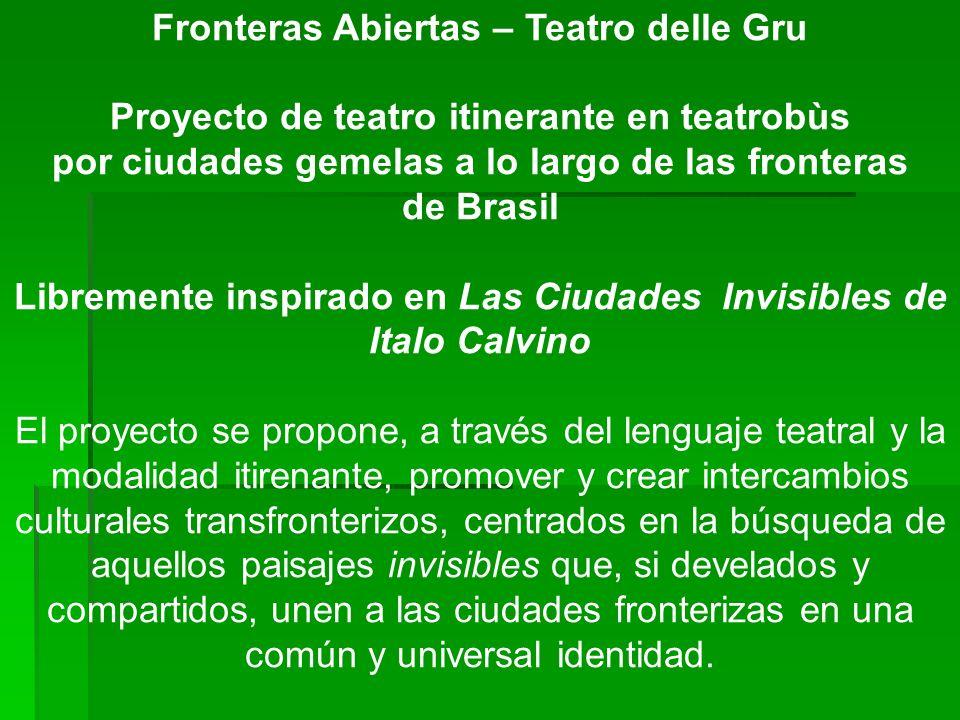 Fronteras Abiertas – Teatro delle Gru Proyecto de teatro itinerante en teatrobùs por ciudades gemelas a lo largo de las fronteras de Brasil Libremente