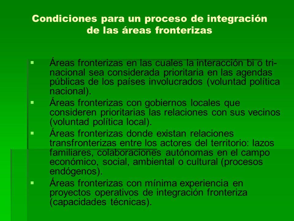 Condiciones para un proceso de integración de las áreas fronterizas Áreas fronterizas en las cuales la interacción bi o tri- nacional sea considerada