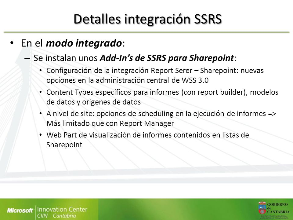 Detalles integración SSRS En el modo integrado: – Se instalan unos Add-Ins de SSRS para Sharepoint: Configuración de la integración Report Serer – Sha