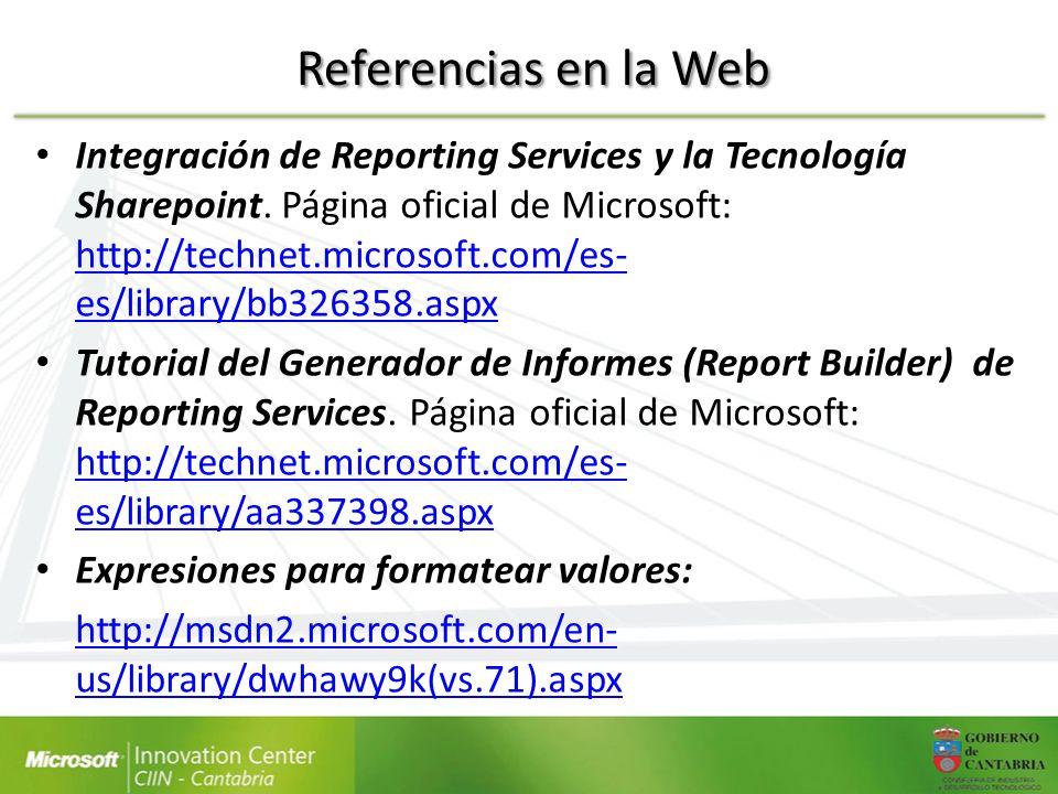 Referencias en la Web Integración de Reporting Services y la Tecnología Sharepoint. Página oficial de Microsoft: http://technet.microsoft.com/es- es/l