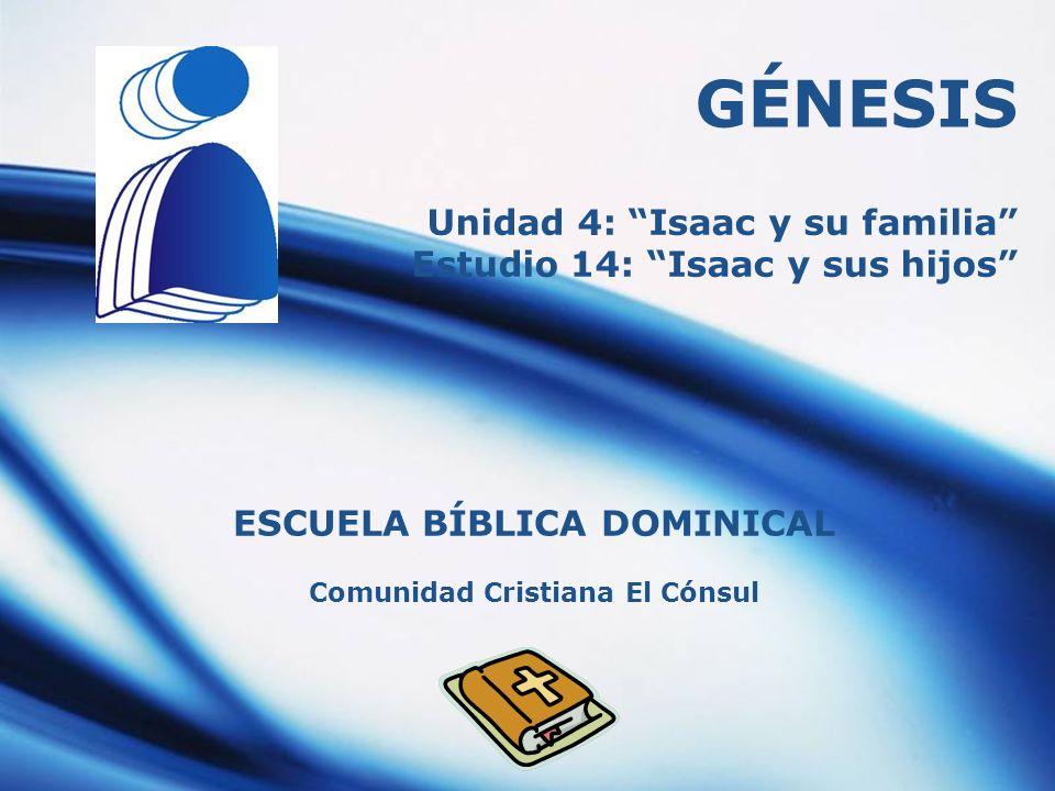 Comunidad Cristiana El Cónsul GÉNESIS ESCUELA BÍBLICA DOMINICAL Unidad 4: Isaac y su familia Estudio 14: Isaac y sus hijos