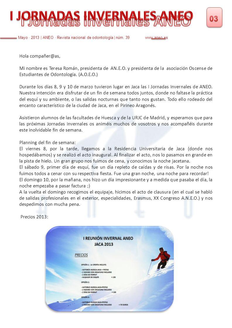 Hola compañer@as, Mi nombre es Teresa Román, presidenta de AN.E.O. y presidenta de la asociación Oscense de Estudiantes de Odontología. (A.O.E.O.) Dur