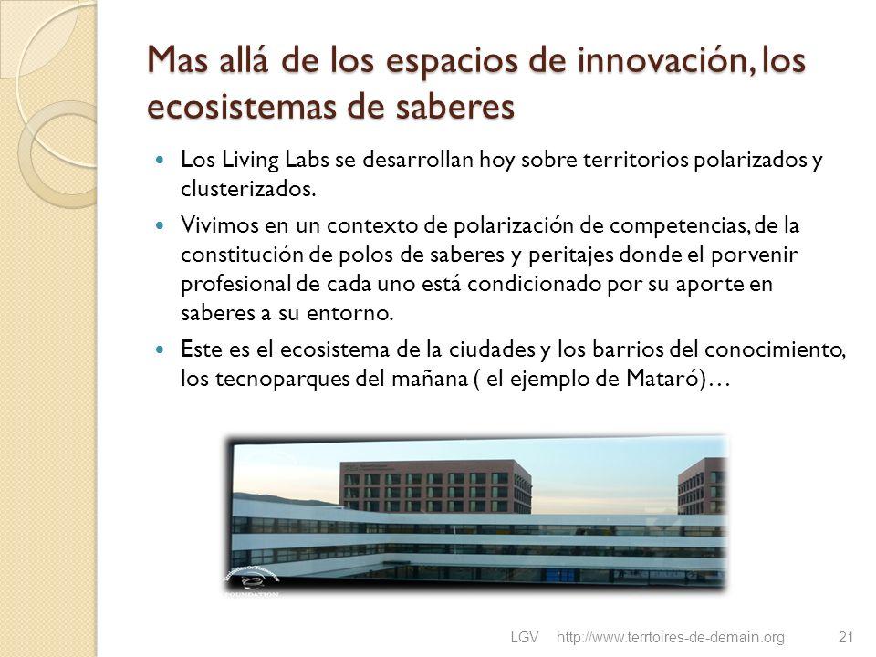 Mas allá de los espacios de innovación, los ecosistemas de saberes Los Living Labs se desarrollan hoy sobre territorios polarizados y clusterizados. V