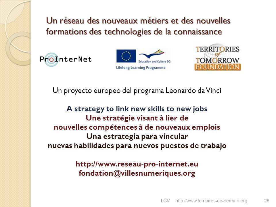 Un réseau des nouveaux métiers et des nouvelles formations des technologies de la connaissance LGVhttp://www.terrtoires-de-demain.org26 Un proyecto eu
