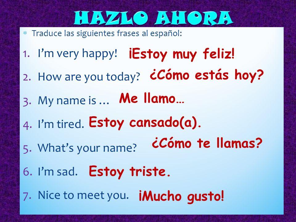 Traduce las siguientes frases al español: 1.Im very happy.
